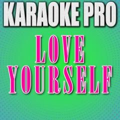 Love Yourself (Originally Performed by Justin Bieber) [Instrumental Version]