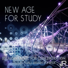 New Age for Study: Relaxing Music for Concentration, Focus and Brain Power, The Best Exam Study Relaxation