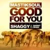 Good for You (feat. Shaggy & Danny Shah) - Single, Mastiksoul