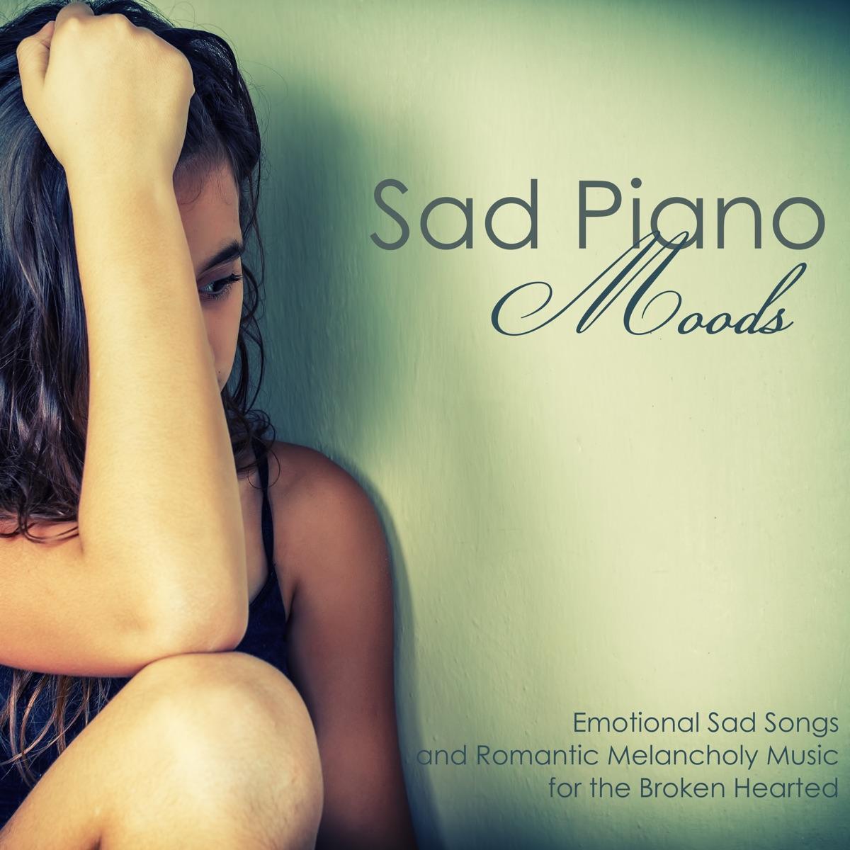 Sad Piano Moods - Emotional Sad Songs and Romantic