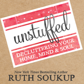 Unstuffed: Decluttering Your Home, Mind & Soul (Unabridged) audiobook