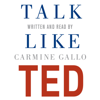 Carmine Gallo - Talk Like TED: The 9 Public Speaking Secrets of the World's Top Minds (Unabridged) artwork