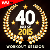 40 Best of 2015 Workout Session (Unmixed Compilation for Fitness & Workout 128 - 160 BPM - Ideal for Running, Jogging, Step, Aerobic, CrossFit, Cardio Dance, Gym, Spinning, HIIT - 32 Count)