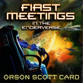 First Meetings: In the Enderverse (Unabridged) - Orson Scott Card mp3 listen download