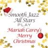 Smooth Jazz All Stars Play Mariah Carey's Merry Christmas, Smooth Jazz All Stars