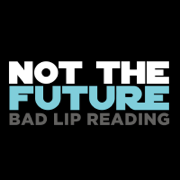 Not the Future - Bad Lip Reading - Bad Lip Reading