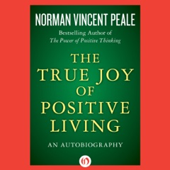 The True Joy of Positive Living: An Autobiography (Unabridged)