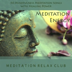 Meditation Energy - 50 Mindfulness Meditation Songs with Healing Power