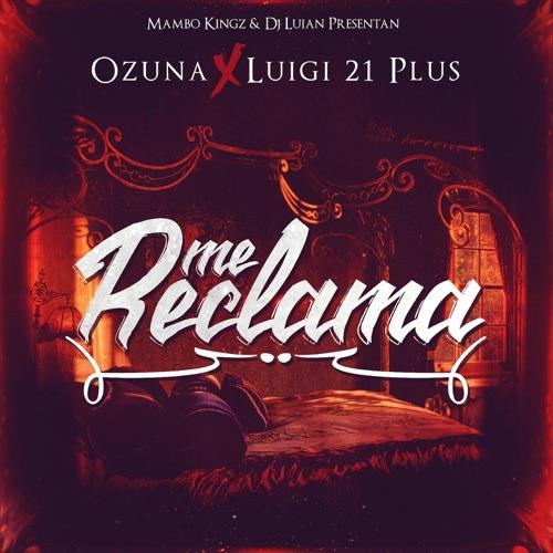 Mambo Kingz, DJ Luian, Luigi 21 Plus & Ozuna - Me Reclama - Single