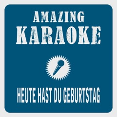 Heute hast du Geburtstag (Karaoke Version) [Originally Performed By Amigos]