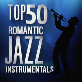 Top 50 Romantic Jazz Instrumentals by Various Artists on Apple Music