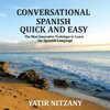 Yatir Nitzany - Conversational Spanish Quick and Easy: The Most Innovative and Revolutionary Technique to Learn the Spanish Language. For Beginners, Intermediate, and Advanced Speakers (Unabridged)  artwork