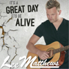 It's a Great Day to Be Alive - Lee Matthews