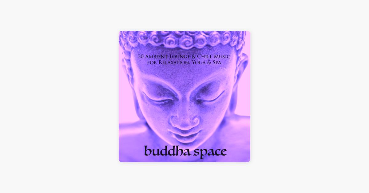 Buddha Space - 30 Ambient Lounge & Chill Music for Relaxation, Yoga & Spa  by Buddha Hotel Ibiza Lounge Bar Music Dj
