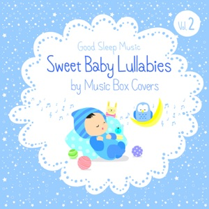 Sweet Baby Lullabies: Disney / Studio Ghibli and Children Songs - Good Sleep Music for Babies By Music Box Covers,, Vol. 2