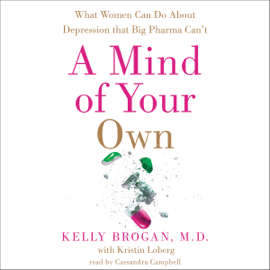 A Mind of Your Own: The Truth About Depression and How Women Can Heal Their Bodies to Reclaim Their Lives (Unabridged) audiobook