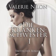 Die Krankenschwester 1: Erotischer Roman