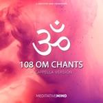 Meditative Mind - 108 OM Chants - A Cappella Version