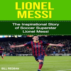 Lionel Messi: The Inspirational Story of Soccer Superstar Lionel Messi (Unabridged)