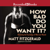 Matt Fitzgerald - How Bad Do You Want It?: Mastering the Psychology of Mind over Muscle (Unabridged) artwork