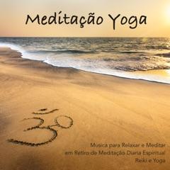 Meditação Yoga - Música para Relaxar e Meditar em Retiro de Meditação Diaria Espiritual, Reiki e Yoga