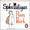 Peace Work (Unabridged) - Spike Milligan