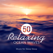 50 Relaxing Ocean Waves: Music for Deep Sleep, Meditation, Rest & Relaxation Nature Sounds, Healing Water, Calming Sounds of the Sea - Calming Water Consort - Calming Water Consort