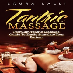 Tantric Massage: Premium Tantric Massage Guide to Easily Stimulate Your Partner (Unabridged)