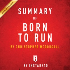 Summary of Born to Run, by Christopher McDougall  Includes Analysis (Unabridged)