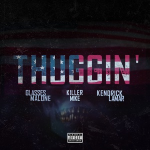 Thuggin' (Remix) [feat. Kendrick Lamar & Killer Mike] - Single Mp3 Download