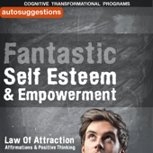 Fantastic Self Esteem & Empowerment: Autosuggestions, Law of Attraction Affirmations & Positive Thinking Mantras