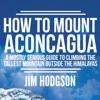 Jim Hodgson - How to Mount Aconcagua: A Mostly Serious Guide to Climbing the Tallest Mountain Outside the Himalayas (Unabridged)  artwork