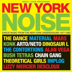 Soul Jazz Records Presents New York Noise: Dance Music from the New York Underground 1977-1982