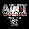 Mike Bell, Legin & Sinai - Aint Worried  feat. T. Haddy