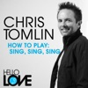 How To Play: Sing, Sing, Sing - Single, Chris Tomlin