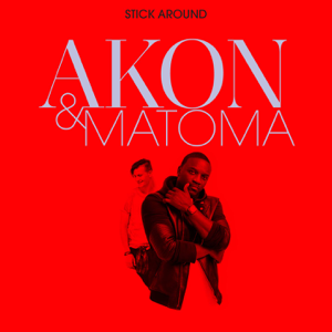 Akon & Matoma - Stick Around