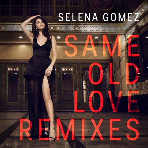 Selena Gomez - Same Old Love (Remixes) - EP