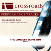 The Longer I Serve Him (Performance Track High with Background Vocals in Eb) - Crossroads Performance Tracks
