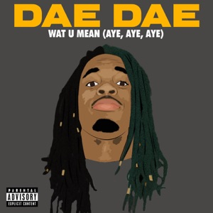 Wat U Mean (Aye, Aye, Aye) - Single