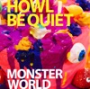 MONSTER WORLD by HOWL BE QUIET