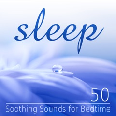 Sleep: 50 Soothing Sounds for Bedtime, Treatment of Insomnia, Healing Music for Deep Relaxation