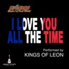 I Love You All the Time (Play It Forward Campaign) - Single, Kings of Leon