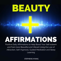 Beauty Affirmations: Positive Daily Affirmations to Help Boost Your Self-Esteem and Feel More Beautiful and Vibrant Using the Law of Attraction, Self-Hypnosis, Guided Meditation and Sleep Learning
