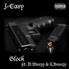 Glock (feat  H Breezy & D Weezy) - Single by J-Easy