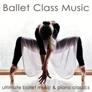 Ballet Class Music – Ultimate Ballet Music & Piano Classics for Dance Lessons, Ballet Barre, Modern Ballet & Coreography - Chloé Bouché - Chloé Bouché