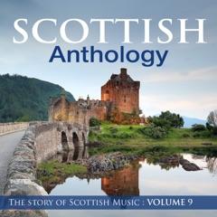 Scottish Anthology : The Story of Scottish Music, Vol. 9