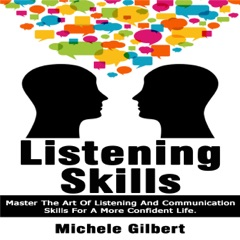 Listening Skills: Master the Art of Listening and Communication Skills for a More Confident Life: Be Confident, Book 4 (Unabridged)