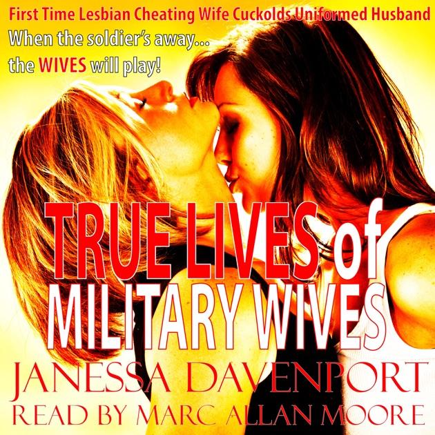 True Lives of Military Wives: First Time Lesbian Cheating Wife Cuckolds  Uniformed Husband (Unabridged) por Janessa Davenport: descargar True Lives  of ...