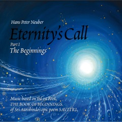 Eternity's Call, Part 1, The Beginnings, Music Based On the 1st book, The BOOK of BEGINNINGS, Of Sri Aurobindo's Epic Poem SAVITRI.