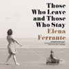 Elena Ferrante - Those Who Leave and Those Who Stay: The Neapolitan Novels, Book 3 (Unabridged) artwork